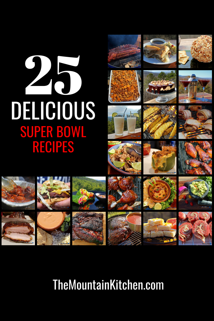 25 delicious super bowl recipes, Including appetizers, light fare, easy slow-cooker, smoked meats and grilling recipes, a few desserts and beverages too!