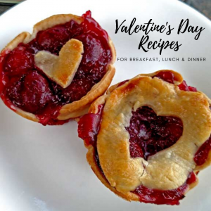 Valentine's Day Recipes For Breakfast, Lunch, and Dinner