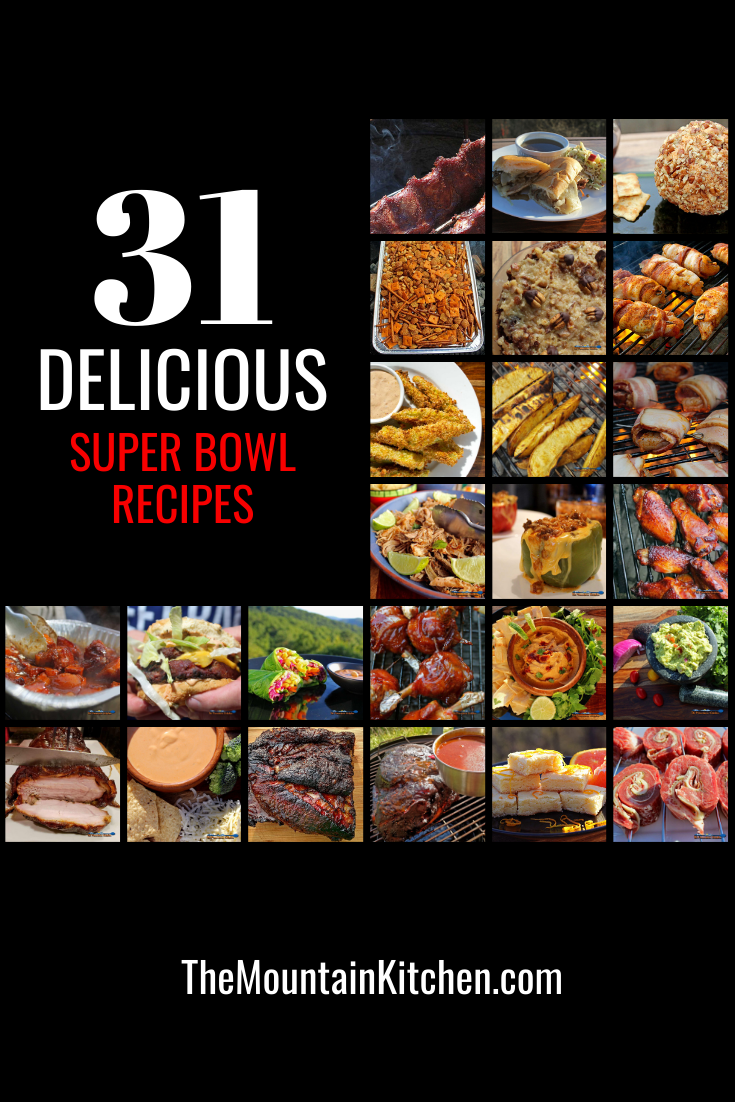 31 delicious super bowl recipes, including appetizers, light fare, easy slow-cooker, smoked and grilled meats and a few desserts too!